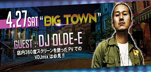 BIG TOWN GUEST:DJ OLDE-E @名古屋のクラブ W